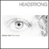 Headstrong-Show me the Love